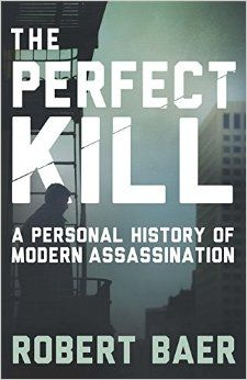 The Perfect Kill - A Personal History of Modern Assassinations